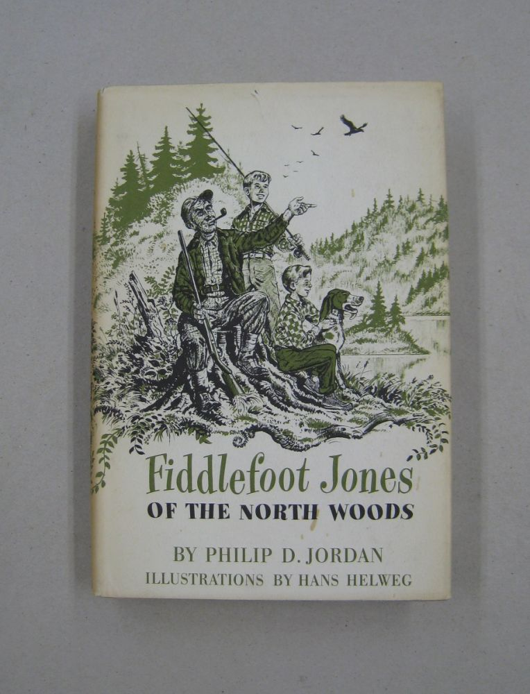 Fiddlefoot Jones of the North Woods. Philip D. Jordan.