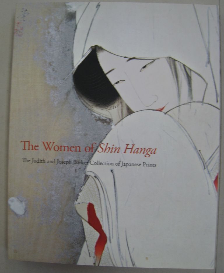 The Women of Shin Hanga: The Judith and Joseph Barker Collection of Early-Twentieth-Century Japanese Prints. Allen Hockley.
