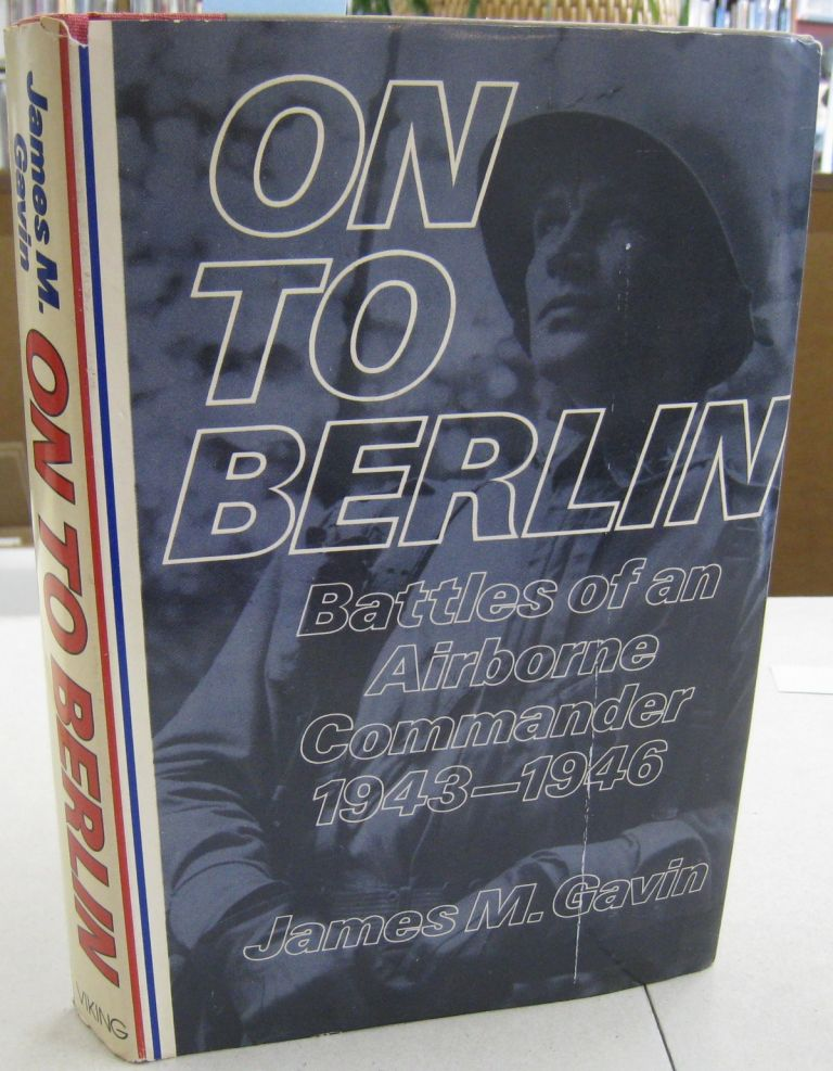 On to Berlin; Battles of an Airborne Commander 1943-1946. James M. Gavin.