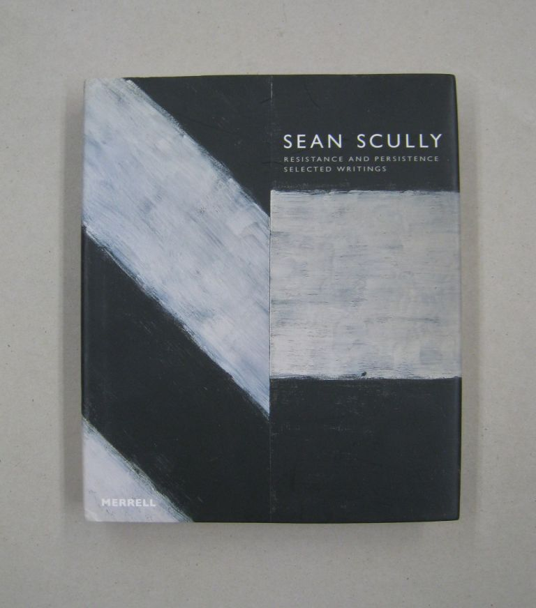 Resistance and Persistence: Selected Writings. Sean Scully.