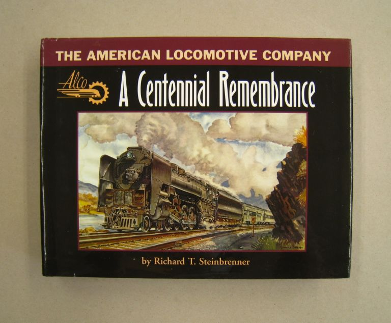 The American Locomotive Company: A Centennial Remembrance. Richard T. Steinbrenner.