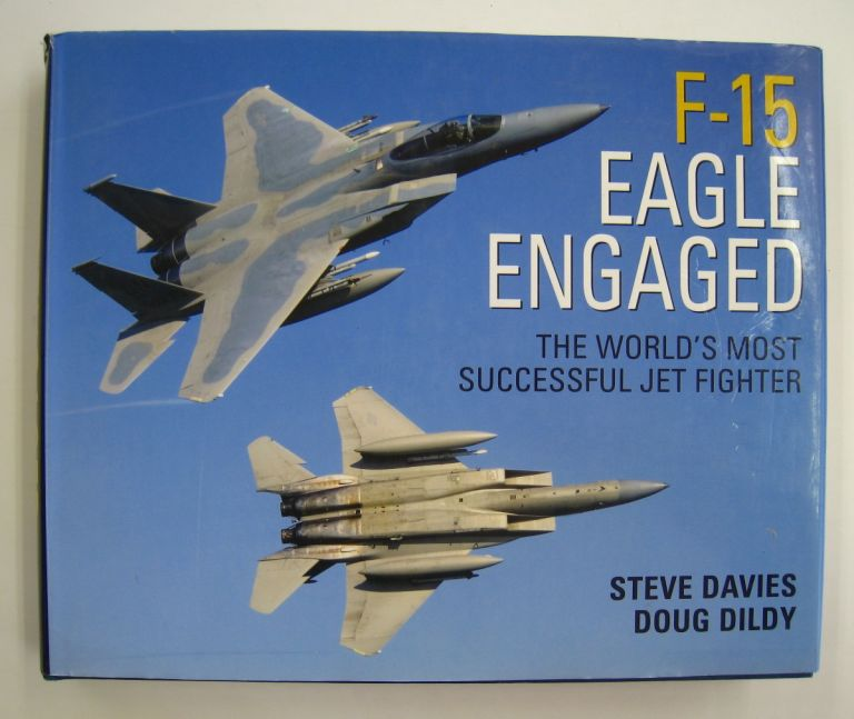 F-15 Eagle Engaged; The World's Most Useful Jet Fighter. Steve Davies, Doug Dildy.