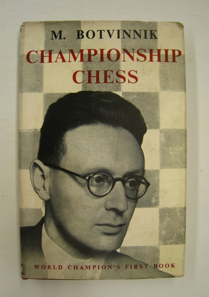 Championship Chess; Match Tournament for the Absolute Chess Championshop of the U.S.S.R. Lenin-Moscow 1941 Complete Text of Games with Detailed Notes & an Introduction. M. M. Botvinnik.