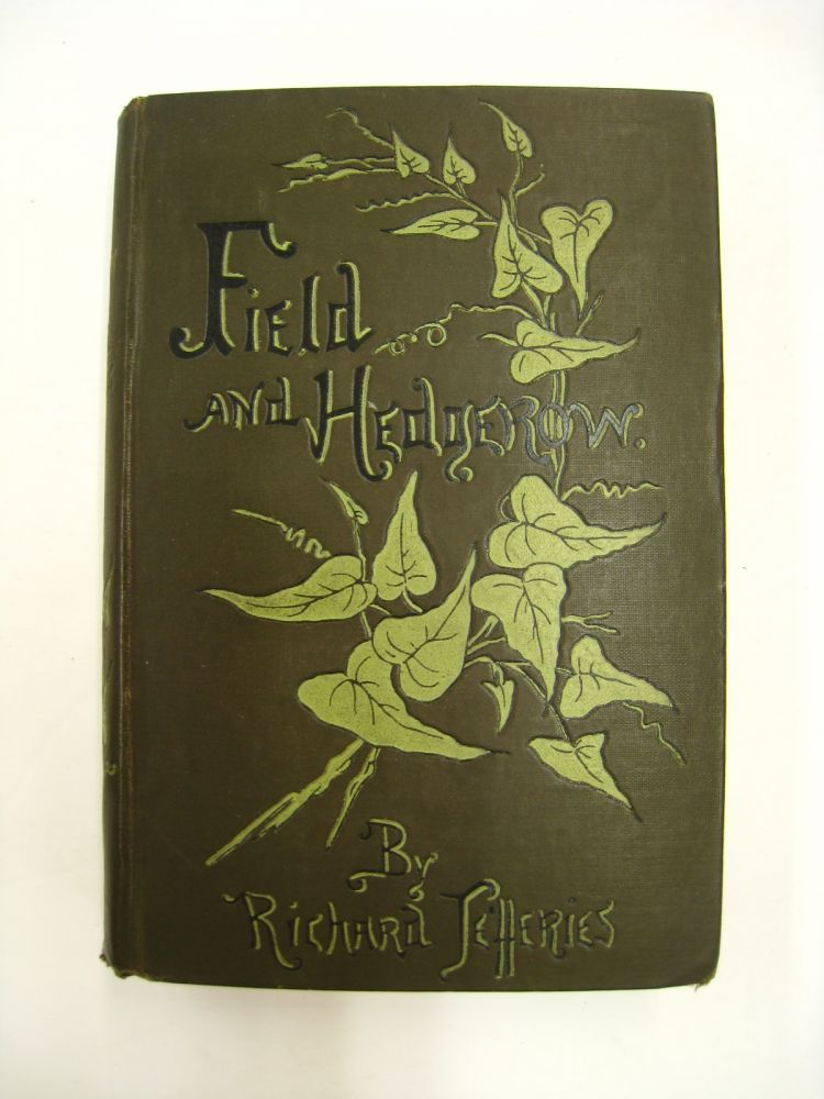 Field and Hedgerow; Being the Last Essays of Richard Jefferies. Richard Jefferies.