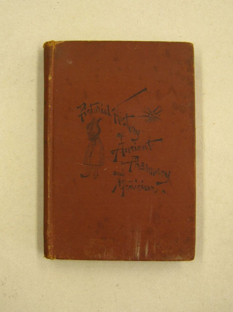 Pictorial History of Ancient Pharmacy; with Sketches of Early Medical Practice. Hermann Peters.