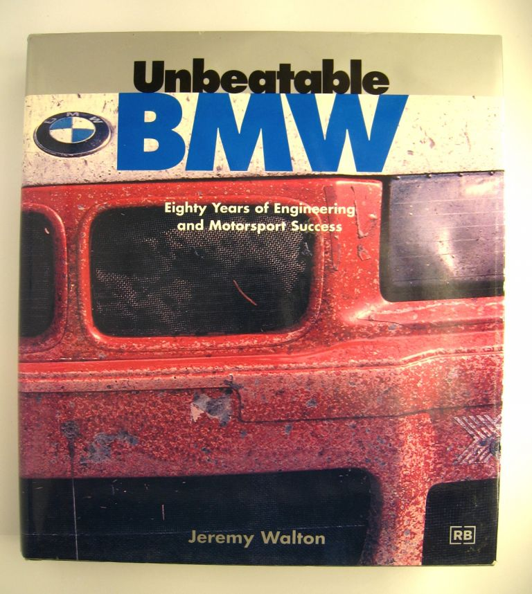 Unbeatable BMW: Eighty Years of Engineering and Motorsport Success. Jeremy Walton.