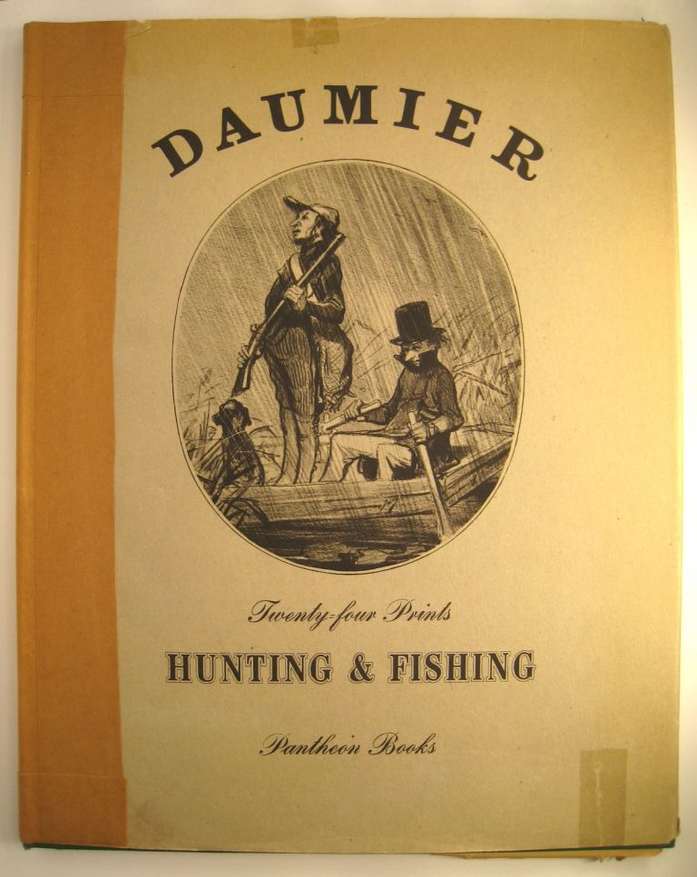 Honore Daumier Hunting & Fishing Twenty-Four Lithographs. Honore Daumier.