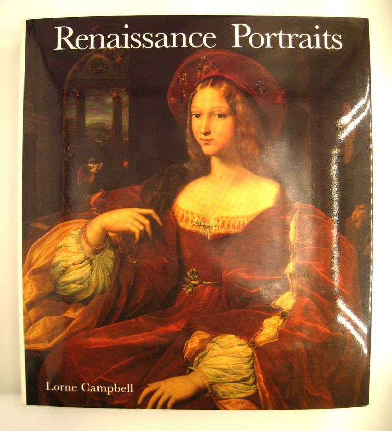 Renaissance Portraits; European Portrait-Painting in the 14th, 15th and 16th Centuries. Lorne Campbell.
