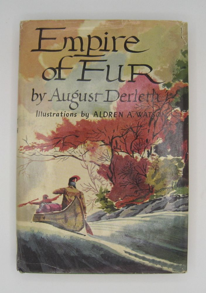 Empire of Fur: Trading in the Lake Superior Region. August Derleth.