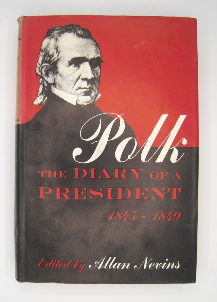 Polk The Diary of a President 1845-1849; Covering the Mexican War, the Acquisition of Oregon, and the Conquest of California and the Southwest. James Knox Polk, Allan Nevins.