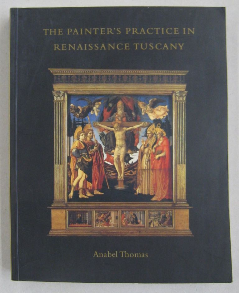 The Painter's Practice in Renaissance Tuscany. Anabel Thomas.