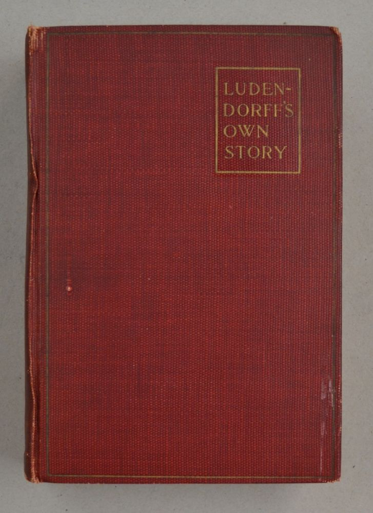 Ludendorff's Own Story August 1914-November 1918 Vol. 1; The Great War form the Siege of Liege to the Signing of hte Armistice as viewed from the Grand Headquarters of the German Army. Erich von Ludendorff.
