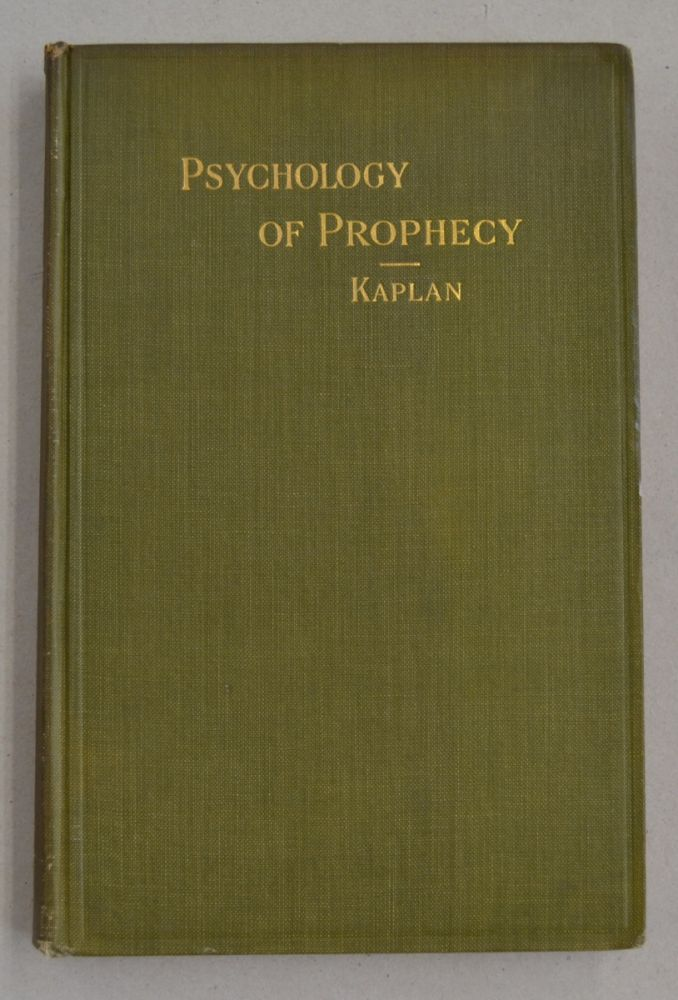 Psychology of Prophecy; A Study of the Prophetic Mind as Minifested by the Ancient Hebrew Prophets. Jacob H. Kaplan.
