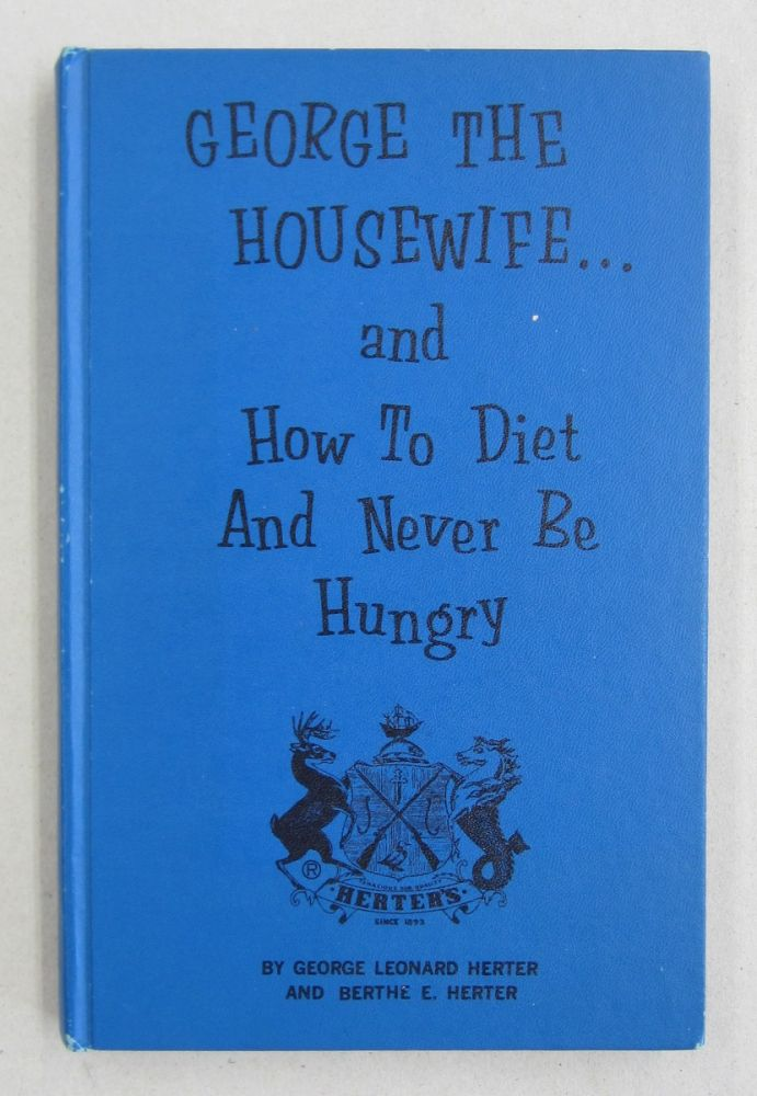 George the Housewife and How to Diet and Never be Hungry. George Herter, Berthe Herter.