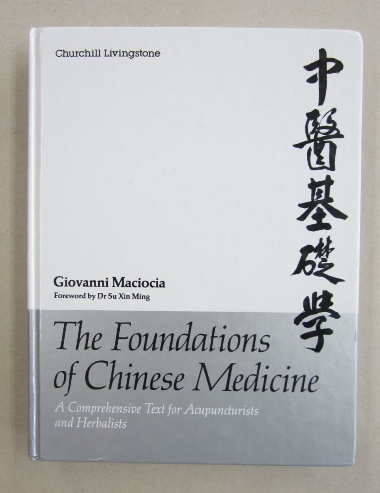 The Foundations of Chinese Medicine: A Comprehensive Text for Acupuncturists and Herbalists. Giovanni Maciocia.