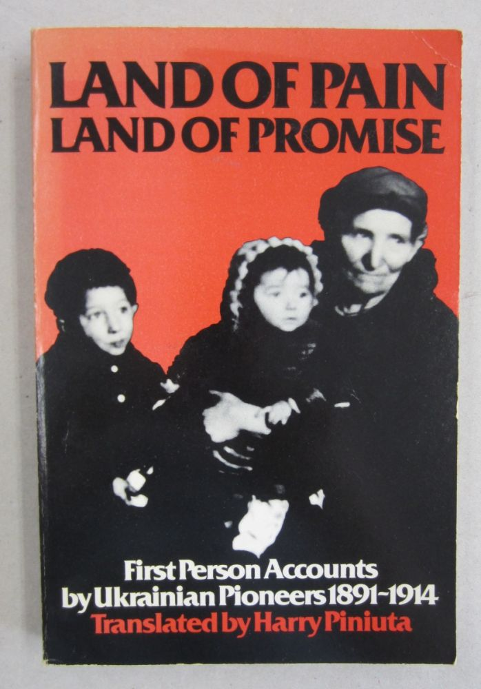 Land of Pain Land of Promise First Person Accounts by Ukrainian Pioneers 1891-1914. Harry Piniuta.