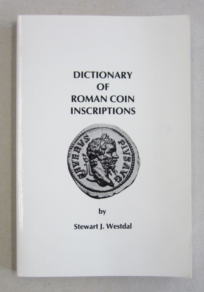 Dictionary of Roman Coin Inscriptions. Stewart J. Westdal.