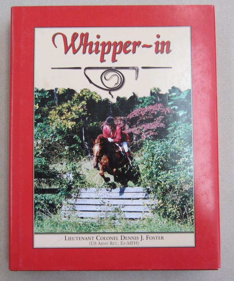 Whipper-In; the Art and Science of Whipping-in and Insights into the World of Mounted Foxhunting. Lieutenant Colonel Dennis J. Foster.