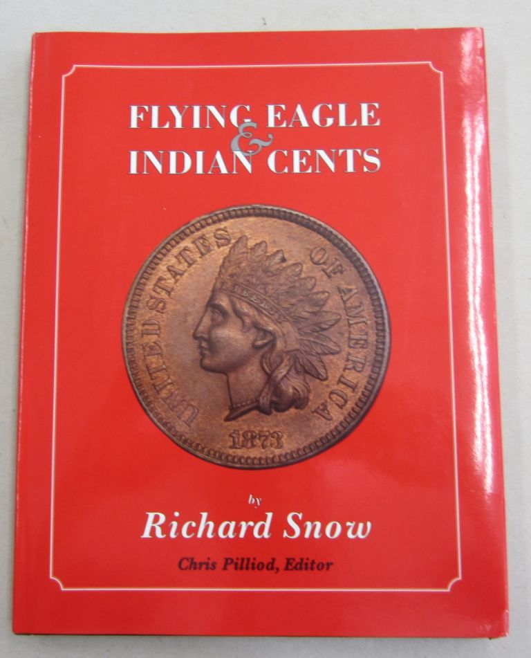 Flying Eagle and Indian Cent Varieties. Richard Snow, Chris Pilliod.