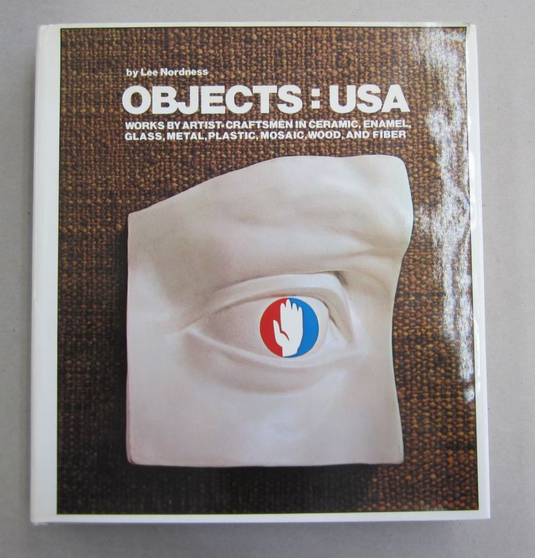 Objects: USA; Works by Artist-Craftsmen in Ceramic, Enamel, Glass, Metal, Plastic, Mosaic, Wood, and Fiber. Lee Nordness.