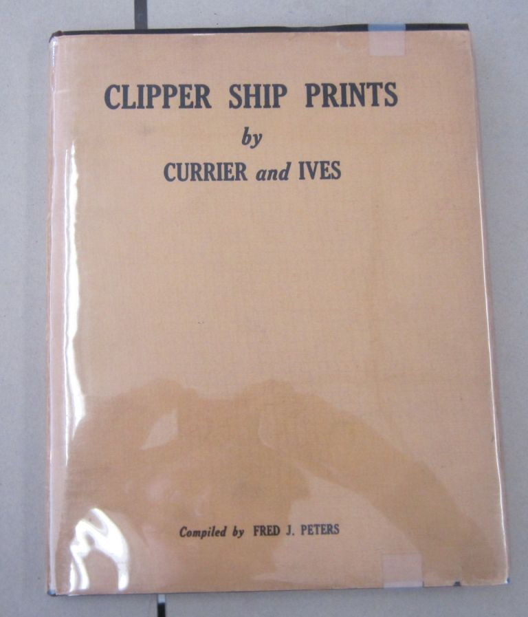 Clipper Ship Prints including other merchant sailing ships By N. Currier and Ives. Fred J. Peters.