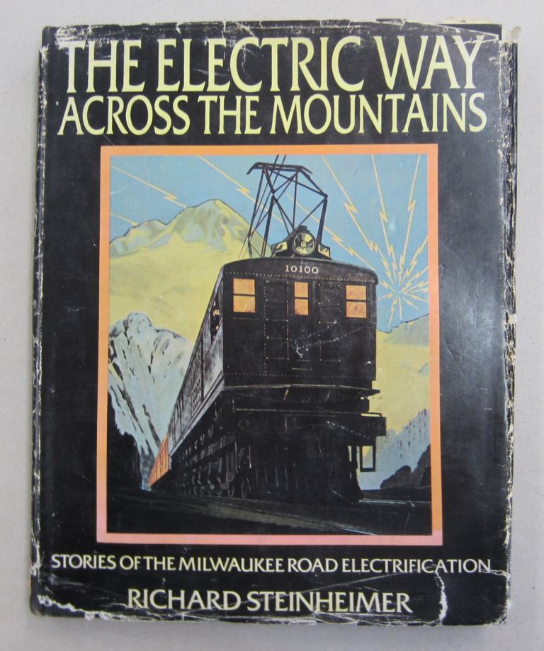 The Electric Way Across the Mountains; Stories of the Milwaukee Road Electrification. Richard Steinheimer.