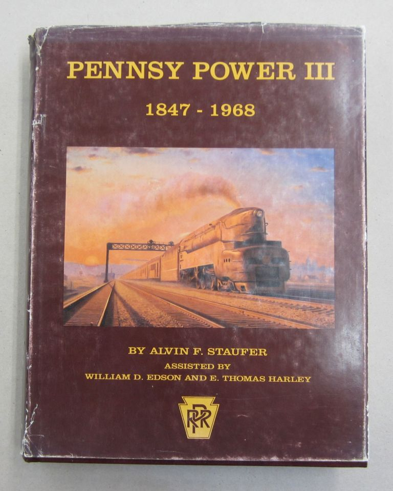 Pennsy Power III 1847 - 1968; Steam, Electric, MU's, Motor Cars, Diesels, Cars, Buses, Trucks, Airplanes, Boats, Art. Alvin F. Staufer, William D. Edson, E. Thomas Harley.