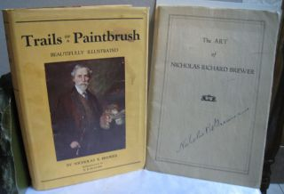 TRAILS OF A PAINTBRUSH and THE ART OF NICHOLAS RICHARD BREWER PAINTER AND WRITER; Two items....