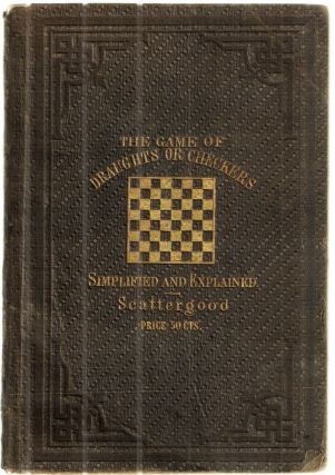 The Game of Draughts or Checkers Simplified and Explained,with Practical Diagrams and...