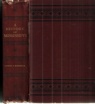 A History of Mississippi From the Discovery of the Great River By Hernando Desoto; From the...