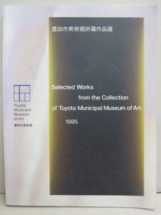 Selected Works from the Collection of Toyota Municipal Museum of Art