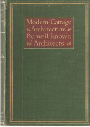 Modern Cottage Architecture; Illustrated from Works of Well-Known Architects. Maurice B. Adams