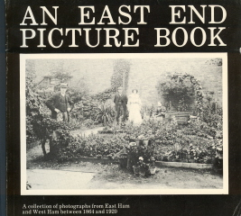 An East End Picture Book; A Collection of photographs from East Ham and West Ham between 1864-1920
