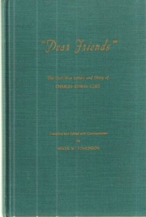 """Dear Friends""; The Civil War Letters and Diary of Charles Edwin Cort. Charles Edwin Cort, Helyn..."