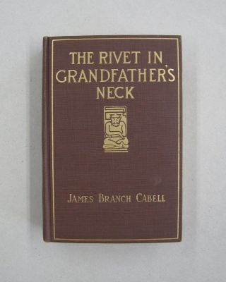 The Rivet in Grandfather's Neck. James Branch Cabell.