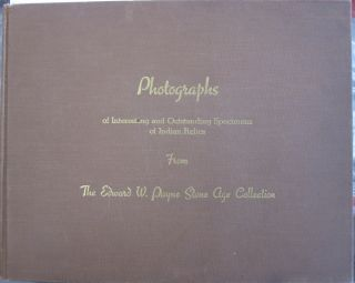 Photographs of Interesting and Outstanding Specimens of Indian Relics from the Edward W. Payne...
