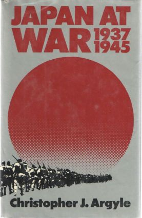 Japan at War 1937-1945. Chistopher J. Argyle.