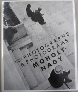 Moholy-Nagy Photographs and Photograms. Andreas Haus