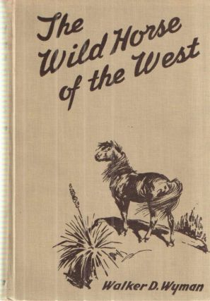 The Wild Horse of the West. Walker D. Wyman