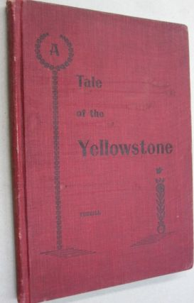 A Tale of the Yellowstone; In a Wagon Through Western Wyoming and Wonderland. Compiled from...