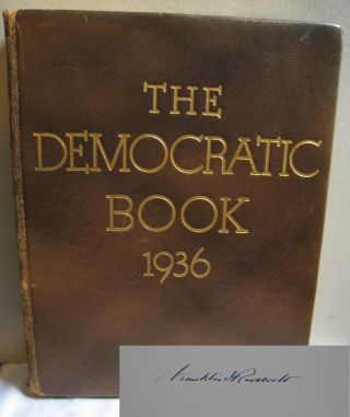 The Democratic Book 1936 Signed by Franklin Delano Roosevelt. Franklin Delano Roosevelt