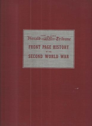 Front Page History of the Second World War; September 1, 1939 - August 15, 1945