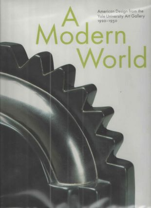 A Modern World; American Design from the Yale University Art Gallery 1920-1950. John Stuart Gordon