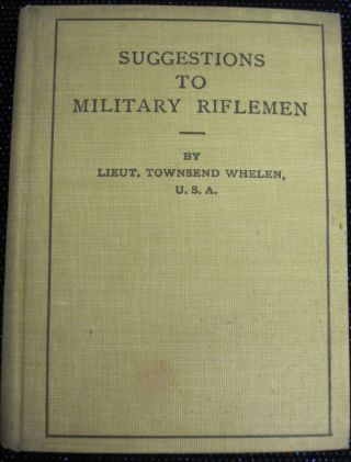 Suggestions to Miliary Riflemen. Lieut. Townsend Whelen