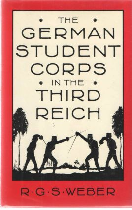The German Student Corps in the Third Reich. R. G. S. Weber
