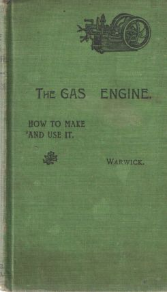 Gas Engine How to Make and Use It. B P. Warwick