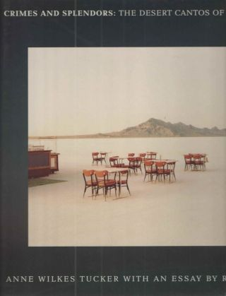 CRIMES AND SPLENDORS: THE DESERT CANTOS OF RICHARD MISRACH. Anne Wilkes Tucker, an, Rebecca Solnit