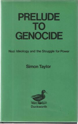 Prelude to Genocide: Nazi Ideology and the Struggle for Power. Simon Taylor
