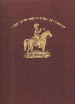History of the First Troop Philadelphia City Cavalry 1914-1948; Together with an introductory...