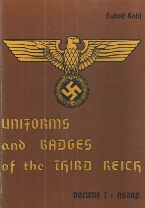 Uniforms and Bdges of the Third Reich; Vol. 1. NSDAP, Vol. II:: SA - NSKK-SS, and Volume III...